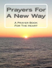 Prayers for a New Way: A Prayer Book for the Heart ebook by New Way Today