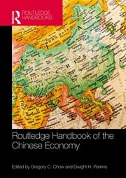 Routledge Handbook of the Chinese Economy ebook by Gregory C. Chow,Dwight H. Perkins