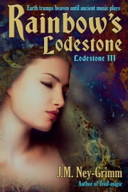 Rainbow's Lodestone ebook by J.M. Ney-Grimm