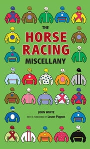 The Horse Racing Miscellany ebook by White; John