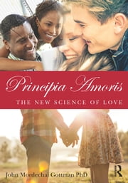 Principia Amoris - The New Science of Love ebook by John Mordechai Gottman