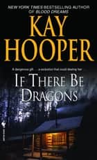 If There Be Dragons - A Novel ebook by Kay Hooper