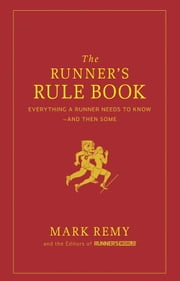 The Runner's Rule Book: Everything a Runner Needs to Know--And Then Some - Everything a Runner Needs to Know--And Then Some ebook by Mark Remy,Editors of Runner's World