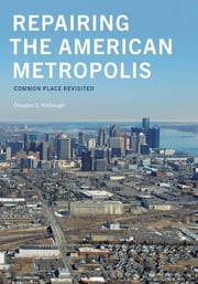 Repairing the American Metropolis - Common Place Revisited ebook by Douglas S. Kelbaugh