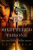 Shattered Throne ebook by Cate Dean
