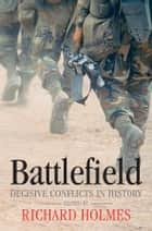 Battlefield - Decisive Conflicts in History ebook by Richard Holmes, Martin Marix Evans