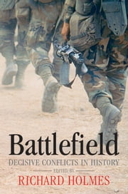 Battlefield: Decisive Conflicts in History ebook by Richard Holmes,Martin Marix Evans