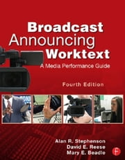 Broadcast Announcing Worktext: A Media Performance Guide ebook by Stephenson, Alan
