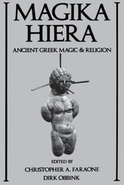 Magika Hiera: Ancient Greek Magic and Religion ebook by Christopher A. Faraone,Dirk Obbink