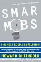Smart Mobs - The Next Social Revolution ebook by Howard Rheingold