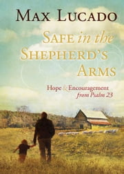Safe in the Shepherd's Arms - Hope & Encouragement from Psalm 23 ebook by Max Lucado
