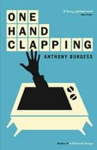 One Hand Clapping ebook by Anthony Burgess