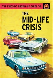 The Fireside Grown-Up Guide to the Mid-Life Crisis ebook by Jason Hazeley,Joel Morris