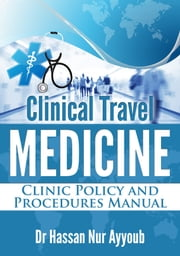 Clinical Travel Medicine - Clinic Policy and Procedures Manual ebook by Dr Hassan Nur Ayyoub,Sharnai James-McGovern
