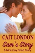 Sam's Story - A Nice Guys Short Story, #1 ebook by Cait London