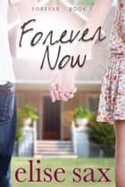 Forever Now (A Young Adult Romance) ebook by Elise Sax