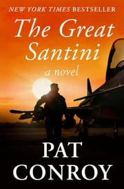 The Great Santini - A Novel ebook by Pat Conroy