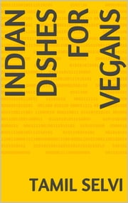 Indian Dishes For Vegans ebook by Tamil Selvi