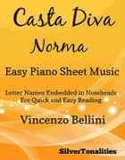 Casta Diva Easy Piano Sheet Music ebook by SilverTonalities