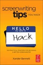 Screenwriting Tips, You Hack ebook by Xander Bennett