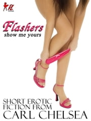 Flashers: show me yours... ebook by Carl Chelsea