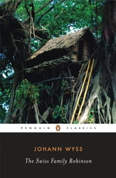 The Swiss Family Robinson ebook by Johann D. Wyss,John Seelye