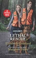 Lethal Rescue - A 2-in-1 Collection ebook by Elizabeth Goddard, Margaret Daley