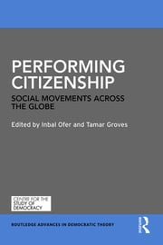 Performing Citizenship - Social Movements across the Globe ebook by Inbal Ofer,Tamar Groves