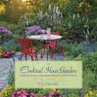 The Cocktail Hour Garden - Creating Evening Landscapes for Relaxation and Entertaining ebook by C.L. Fornari