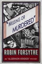 Missing or Murdered ebook by Robin Forsythe