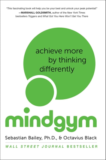 Mind Gym - Achieve More by Thinking Differently ebook by Sebastian Bailey,Octavius Black