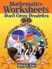 Mathematics Worksheets Don't Grow Dendrites - 20 Numeracy Strategies That Engage the Brain, PreK-8 ebook by Marcia L. Tate