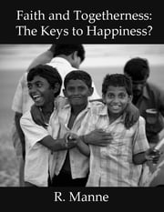 Faith and Togetherness: The Keys to Happiness? ebook by R Manne