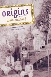 Origins - A Memoir ebook by Amin Maalouf,Catherine Temerson