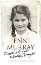 Memoirs Of A Not So Dutiful Daughter ebook by Jenni Murray