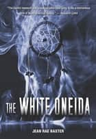 White Oneida, The ebook by Jean Rae Baxter