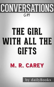 The Girl With All the Gifts: by M. R. Carey | Conversation Starters ebook by dailyBooks
