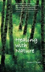 Healing with Nature ebook by Susan S. Scott