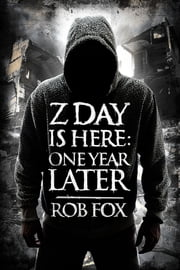 Z Day is Here: One Year Later (Book 2) ebook by Rob Fox