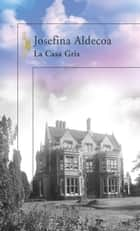 La Casa Gris eBook by Josefina Aldecoa