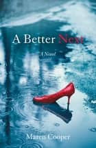 A Better Next - A Novel ebook by Maren Cooper