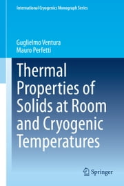 Thermal Properties of Solids at Room and Cryogenic Temperatures ebook by Guglielmo Ventura,Mauro Perfetti