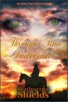 Through Time Indefinite ebook by Catharina Shields