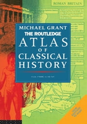 The Routledge Atlas of Classical History - From 1700 BC to AD 565 ebook by Michael Grant