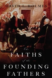 The Faiths of the Founding Fathers ebook by David L. Holmes