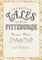 Forgotten Tales of Pittsburgh ebook by Thomas White, Kyle McQueen