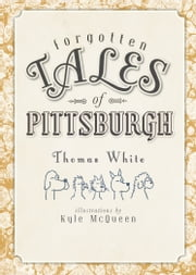 Forgotten Tales of Pittsburgh ebook by Thomas White