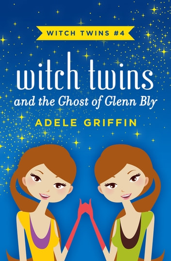 Witch Twins and the Ghost of Glenn Bly ebooks by Adele Griffin