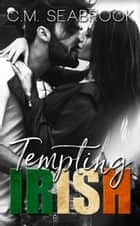 Tempting Irish - Wild Irish, #2 eBook by C.M. Seabrook