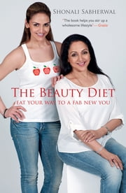 The Beauty Diet - Eat your Way to a Fab New You ebook by Shonali Sabherwal